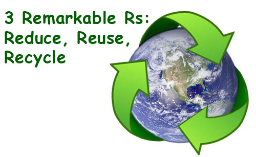3 Remarkable Rs Reduce Reuse Recycle
